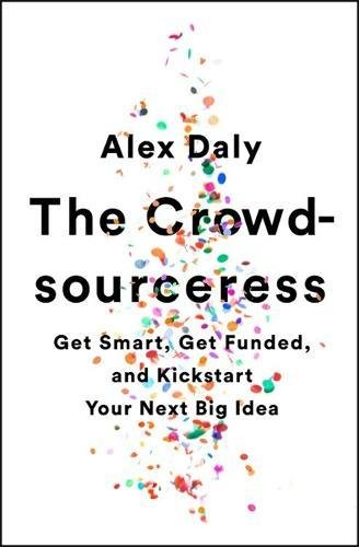 the-crowdsourceress-get-smart-get-funded-and-kickstart-your-next-big-idea