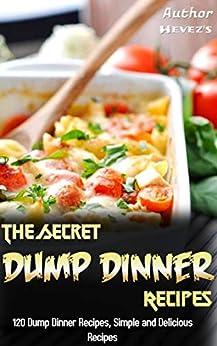 The Secret Dump Dinner Recipes: 120 Dump Dinner Recipes, Simple and Delicious Recipes (English Edition) di [Hevez's]