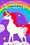 Unicorn Birthday Part DJ Music Request Book: Let the DJ at your Birthday Part know the music and your friends want to dance to with this Unicorn ... Gift Idea for the birthday boy or girl.