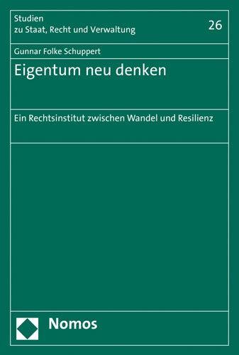 Eigentum neu denken: Ein Rechtsinstitut zwischen Wandel und Resilienz (Studien Zu Staat, Recht Und Verwaltung, Band 26)