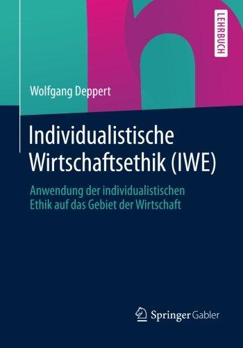 Individualistische Wirtschaftsethik (IWE): Anwendung der individualistischen Ethik auf das Gebiet der Wirtschaft
