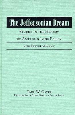 The Jeffersonian Dream: Studies in the History of American Land Policy and Development (Historians of the Frontier and American West)