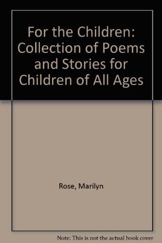 For the children : a collection of poems and stories for children of all ages