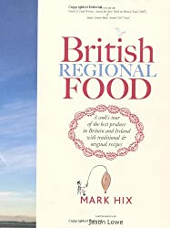 British Regional Food: A cook's tour of the best produce in Britain and Ireland with traditional and original recipes: In Search of the Best British Food Today