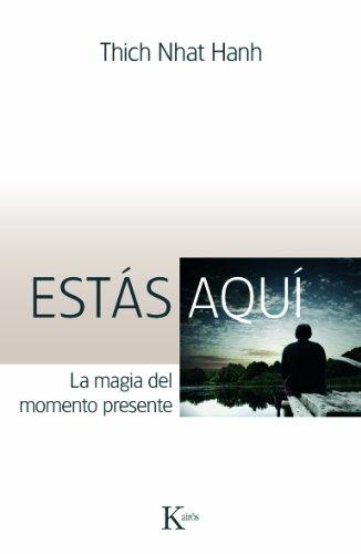 ESTÁS AQUÍ:La magia del momento presente por Thich Nhat Hanh