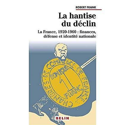 LA HANTISE DU DECLIN . LA FRANCE 1920-1960