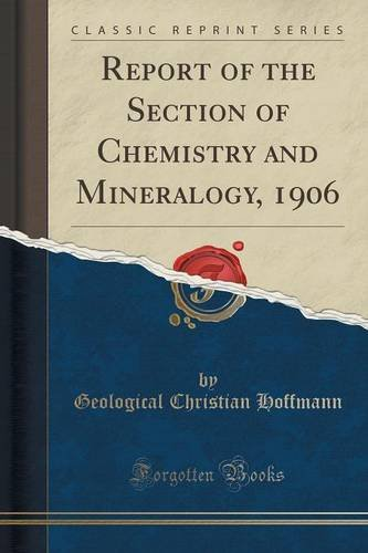 Report of the Section of Chemistry and Mineralogy, 1906 (Classic Reprint)