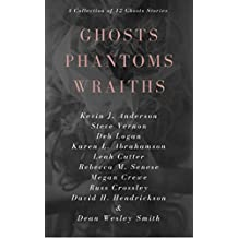 Ghosts Phantoms Wraiths: 12 Ghost Tales and Those They Haunt (English Edition)