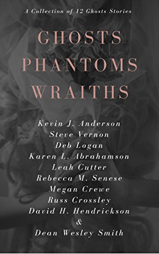 Ghosts Phantoms Wraiths: 12 Ghost Tales and Those They Haunt