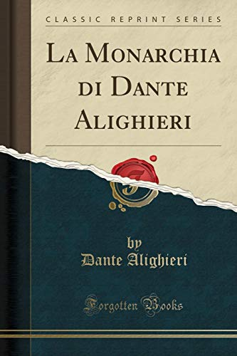 La Monarchia di Dante Alighieri (Classic Reprint)