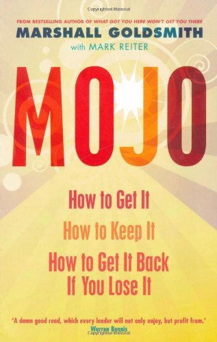 Mojo: How to Get It, How to Keep It, How to Get It Back When You Lose It by Marshall Goldsmith (1-Apr-2010) Paperback