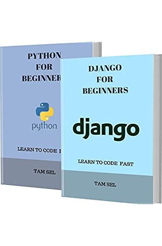 DJANGO AND PYTHON FOR BEGINNERS: 2 BOOKS IN 1