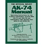 The Official Soviet AK-74 Manual: Operating Instructions for the 5.45mm Kalashnikov Assault Rifle (AK-74 and KS-74) and Kalashnikov Light Machine Gun (RPK-74 and RPKS-74) (Paperback) - Common