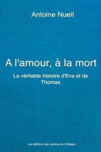 Couverture du livre A l'amour, à la mort: La véritable histoire d'Eva et de Thomas