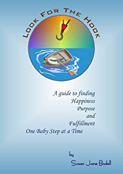 Look For The Hook - A Guide To Finding Happiness, Purpose and Fulfillment, One Baby Step At A Time (English Edition) de [Bodell, Susan Jane]