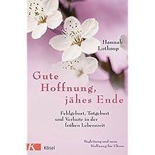 Gute Hoffnung, jähes Ende: Fehlgeburt, Totgeburt und Verluste in der frühen Lebenszeit. Begleitung und neue Hoffnung für Eltern. Vollständig überarbeitete Neuausgabe.