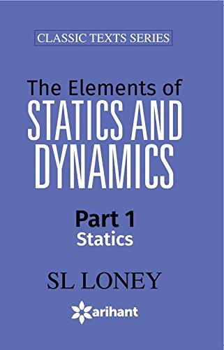 The Elements of STATISTICS & DYNAMICS Part-I Statics