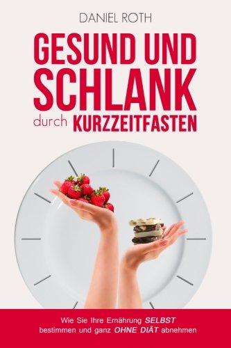 Image of Gesund und schlank durch Kurzzeitfasten: Wie Sie Ihre Ernährung selbst bestimmen und ganz ohne Diät abnehmen
