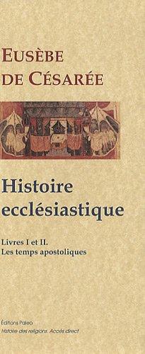Histoire ecclésastique : Livres I et II, Les Temps apostoliques