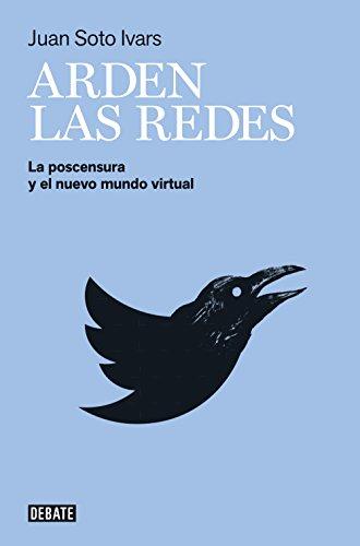 Arden las redes: La postcensura y el nuevo mundo virtual por Juan Soto Ivars