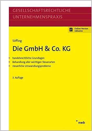 Die GmbH & Co. KG: -handelsrechtliche Grundlagen -Behandlung aller wichtigen Steuerarten -steuerliche Umwandlungsprobleme (Gesellschaftsrechtliche Unternehmenspraxis)