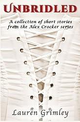 Unbridled: A Collection of Short Stories from the Alex Crocker Series (Alex Crocker Seer) by Lauren Grimley (2013-09-29)