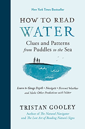 How to Read Water: Clues and Patterns from Puddles to the Sea (Natural Navigation)