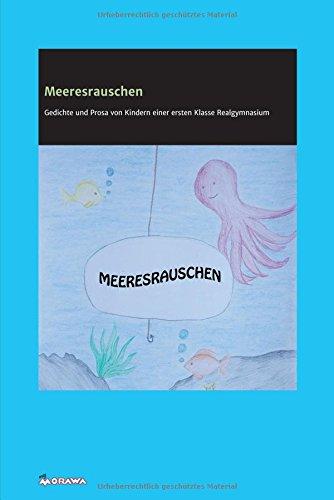 Meeresrauschen: Texte, von Kindern einer ersten Klasse Realgymnasium verfasst und gestaltet
