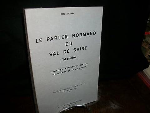 Le Parler normand du Val de Saire Manche : Phonétique, morphologie, syntaxe, vocabulaire de la vie rurale (Cahiers des Annales de Normandie)