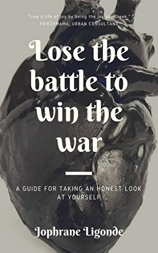 Lose The Battle To Win The War: A Guide To Taking An Honest Look At Yourself (Internal Battles Book 1) (English Edition)