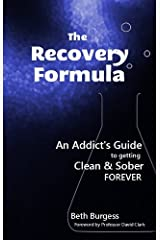 The Recovery Formula: An Addict's Guide to getting Clean and Sober Forever Kindle Edition