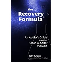 The Recovery Formula: An Addict's Guide to getting Clean and Sober Forever