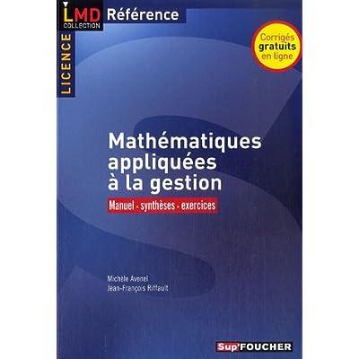 Mathématiques appliquées à la gestion : Manuel, synthèses, exercices