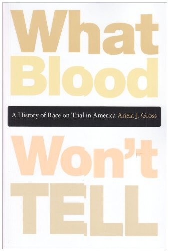 What Blood Won't Tell: A History of Race on Trial in America by Ariela J. Gross (2010-05-01)