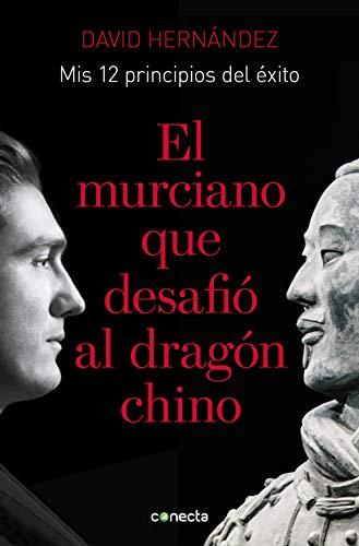 El murciano que desafió al dragón chino: Mis 12 principios de éxito