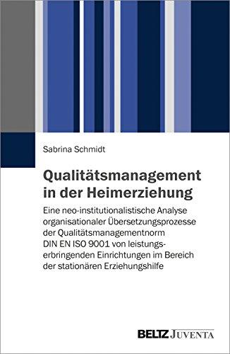 Qualitätsmanagement in der Heimerziehung: Eine neo-institutionalistische Analyse organisationaler Übersetzungsprozesse der Qualitätsmanagementnorm DIN ... im Bereich der stationären Erziehungshilfe