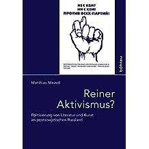 Reiner Aktivismus?: Politisierung von Literatur und Kunst im postsowjetischen Russland (Das östliche Europa: Kunst- und Kulturgeschichte)