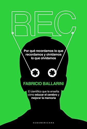 Descargar Libro REC: Por qué recordamos lo que recordamos y olvidamos lo que olvidamos de Fabricio Ballarini
