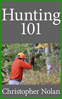 Hunting 101: A Guide to help you get started Hunting (English Edition) von [Nolan, Christopher]