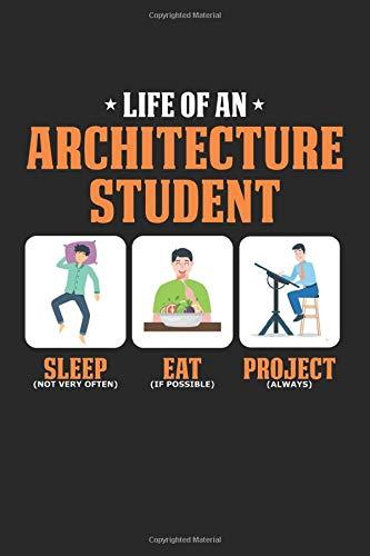 Life of an Architecture Student: Schlafen Essen Projekt Lustige Architektur Studentenleben Notizbuch liniert DIN A5 - 120 Seiten für Notizen, ... | Organizer Schreibheft Planer Tagebuch