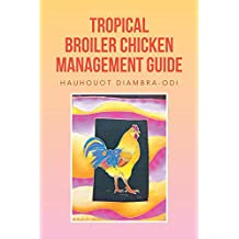 Tropical Broiler Chicken Management Guide (English Edition)