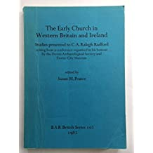 The Early Church in Western Britain and Ireland: Studies presented to C.A. Ralegh Radford / arising from a conference organised in his honour by the ... Archaeological Reports British Series)