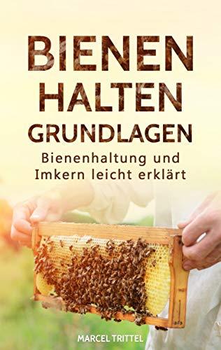 Bienen halten - Grundlagen: Bienenhaltung und Imkern leicht erklärt -