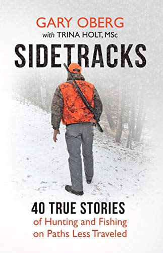 Trina Holt - Sidetracks: 40 True Stories of Hunting and Fishing on Paths Less Traveled