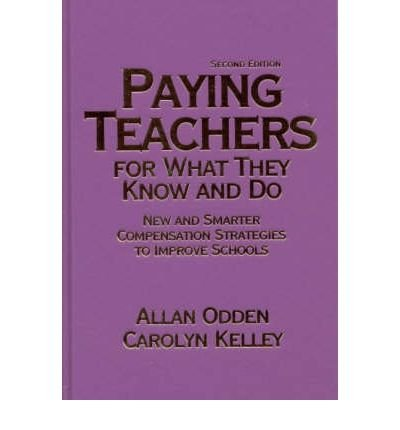 [ { Paying Teachers for What They Know and Do: New and Smarter Compensation Strategies to Improve Schools } ] BY ( Author ) Oct-2001 [ Hardcover ]