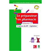 Le Préparateur en pharmacie, dossier 7 : Exigence du BP - Législation by Eric Fouassier (2000-12-15)