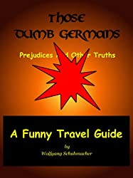 Those Dumb Germans: Prejudices And Other Truths - A Funny Travel Guide (English Edition)