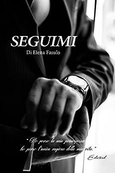 SEGUIMI (TRILOGIA EROTICA Vol. 3) di [Rose, Elena]