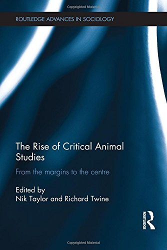 The Rise of Critical Animal Studies: From the Margins to the Centre (Routledge Advances in Sociology) (2014-03-25)