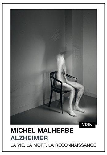 Alzheimer : La vie, la mort, la reconnaissance par Michel Malherbe